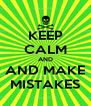 KEEP CALM AND AND MAKE MISTAKES - Personalised Poster A4 size