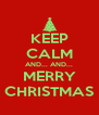 KEEP CALM AND... AND... MERRY CHRISTMAS - Personalised Poster A4 size