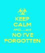 KEEP CALM AND.....and NO I'VE FORGOTTEN - Personalised Poster A4 size