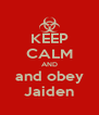 KEEP CALM AND and obey Jaiden - Personalised Poster A4 size