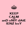 KEEP CALM AND anD oNlY dAtE lENZ boY - Personalised Poster A4 size