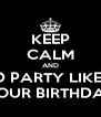 KEEP CALM AND AND PARTY LIKE IT'S YOUR BIRTHDAY - Personalised Poster A4 size