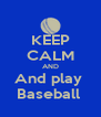 KEEP CALM AND And play  Baseball  - Personalised Poster A4 size