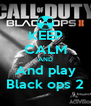 KEEP CALM AND And play Black ops 2 - Personalised Poster A4 size