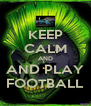 KEEP CALM AND AND PLAY FOOTBALL - Personalised Poster A4 size