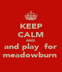 KEEP CALM AND and play  for meadowburn  - Personalised Poster A4 size
