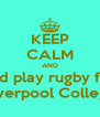 KEEP CALM AND and play rugby for Liverpool College - Personalised Poster A4 size