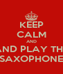 KEEP CALM AND AND PLAY THE SAXOPHONE - Personalised Poster A4 size