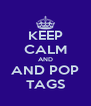 KEEP CALM AND AND POP TAGS - Personalised Poster A4 size