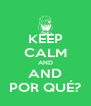 KEEP CALM AND AND POR QUÉ? - Personalised Poster A4 size