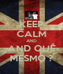KEEP CALM AND AND QUÊ MESMO ? - Personalised Poster A4 size
