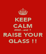 KEEP CALM AND..and ? RAISE YOUR GLASS !! - Personalised Poster A4 size