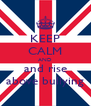 KEEP CALM AND and rise above bullying - Personalised Poster A4 size