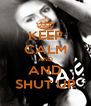 KEEP CALM AND AND SHUT UP - Personalised Poster A4 size