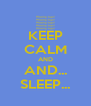 KEEP CALM AND AND... SLEEP... - Personalised Poster A4 size