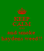 KEEP CALM AND and smoke  haydens weed!! - Personalised Poster A4 size