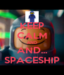KEEP CALM AND AND... SPACESHIP - Personalised Poster A4 size