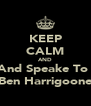 KEEP CALM AND And Speake To  Ben Harrigoone - Personalised Poster A4 size