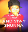 KEEP CALM AND AND STAY 3HUNNA - Personalised Poster A4 size