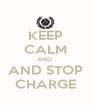 KEEP CALM AND  AND STOP CHARGE - Personalised Poster A4 size