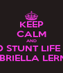 KEEP CALM AND AND STUNT LIFE FOR GABRIELLA LERMA  - Personalised Poster A4 size
