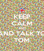KEEP CALM AND AND TALK TO TOM - Personalised Poster A4 size