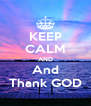 KEEP CALM AND And Thank GOD - Personalised Poster A4 size
