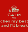 KEEP CALM AND and touches my best friend   and I'll break - Personalised Poster A4 size