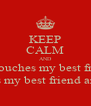 KEEP CALM AND and touches my best friend  and touches my best friend and I'll break - Personalised Poster A4 size