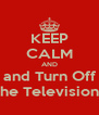 KEEP CALM AND and Turn Off the Television  - Personalised Poster A4 size