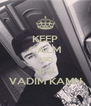 KEEP CALM AND and VADIM KAMN - Personalised Poster A4 size