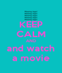 KEEP CALM AND and watch a movie - Personalised Poster A4 size