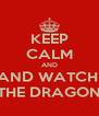 KEEP CALM AND AND WATCH  THE DRAGON - Personalised Poster A4 size