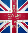 KEEP CALM AND..... AND WHAT WAS I   SAYING ?? - Personalised Poster A4 size