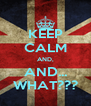 KEEP CALM AND, AND... WHAT??? - Personalised Poster A4 size