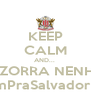 KEEP CALM AND...  AND ZORRA NENHUMA #VemPraSalvadorLucai - Personalised Poster A4 size