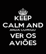 KEEP CALM AND ANDA COMIGO VER OS AVIÕES - Personalised Poster A4 size