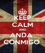KEEP CALM AND ANDA  CONMIGO  - Personalised Poster A4 size