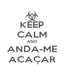 KEEP CALM AND ANDA-ME ACAÇAR - Personalised Poster A4 size