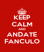 KEEP CALM AND ANDATE FANCULO - Personalised Poster A4 size