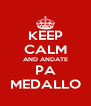 KEEP CALM AND ANDATE PA MEDALLO - Personalised Poster A4 size