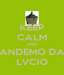 KEEP CALM AND ANDEMO DA LVCIO - Personalised Poster A4 size