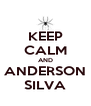 KEEP CALM AND ANDERSON SILVA - Personalised Poster A4 size