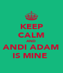 KEEP CALM AND ANDI ADAM IS MINE  - Personalised Poster A4 size