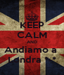 KEEP CALM AND Andiamo a  Londra *-* - Personalised Poster A4 size