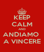 KEEP CALM AND ANDIAMO  A VINCERE - Personalised Poster A4 size