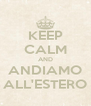 KEEP CALM AND ANDIAMO ALL'ESTERO - Personalised Poster A4 size