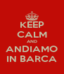 KEEP CALM AND ANDIAMO IN BARCA - Personalised Poster A4 size