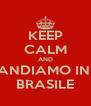 KEEP CALM AND ANDIAMO IN  BRASILE - Personalised Poster A4 size