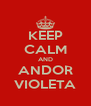 KEEP CALM AND ANDOR VIOLETA - Personalised Poster A4 size